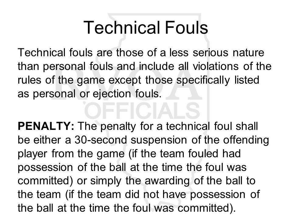 Technical fouls are those of a less serious nature than personal fouls and include all violations of the rules of the game except those specifically listed as personal or ejection fouls.