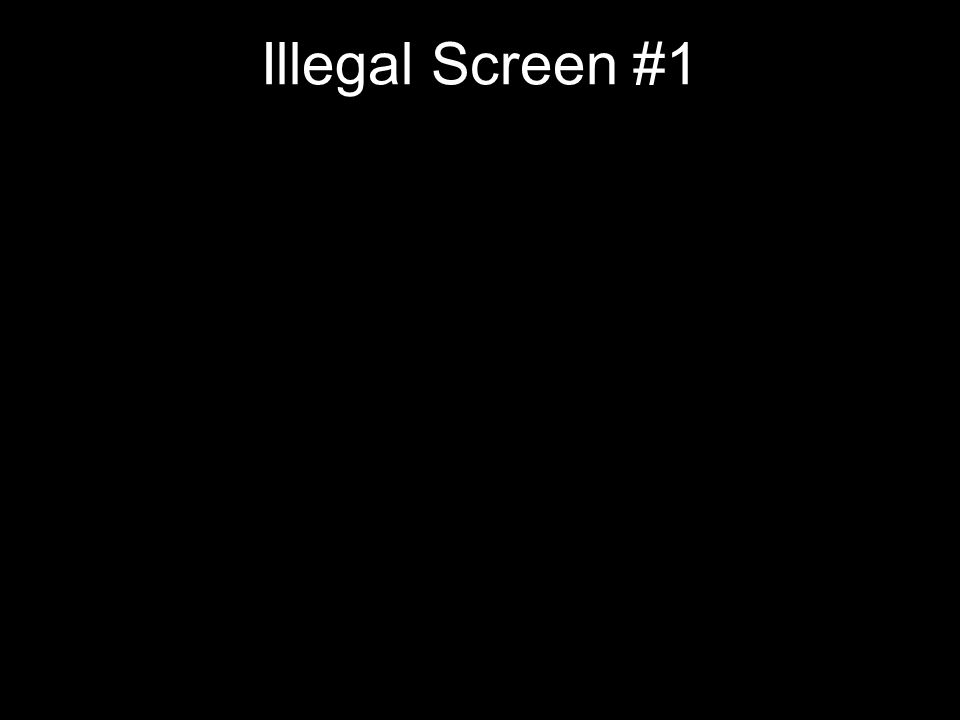 Illegal Screen #1