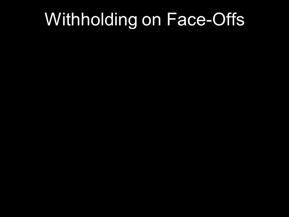 Withholding on Face-Offs