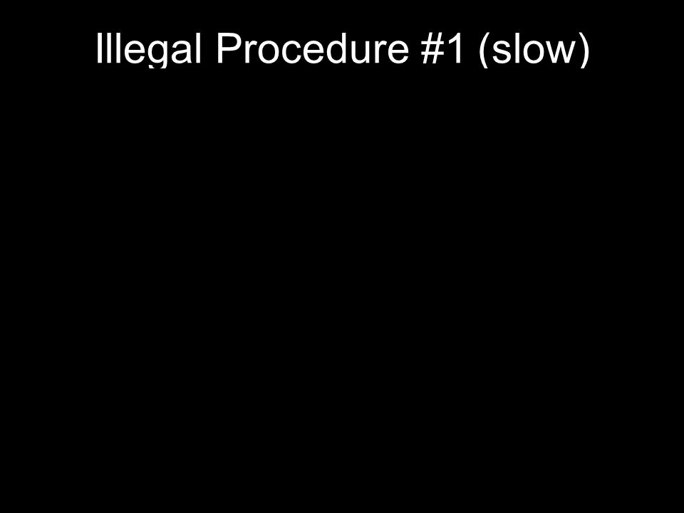Illegal Procedure #1 (slow)