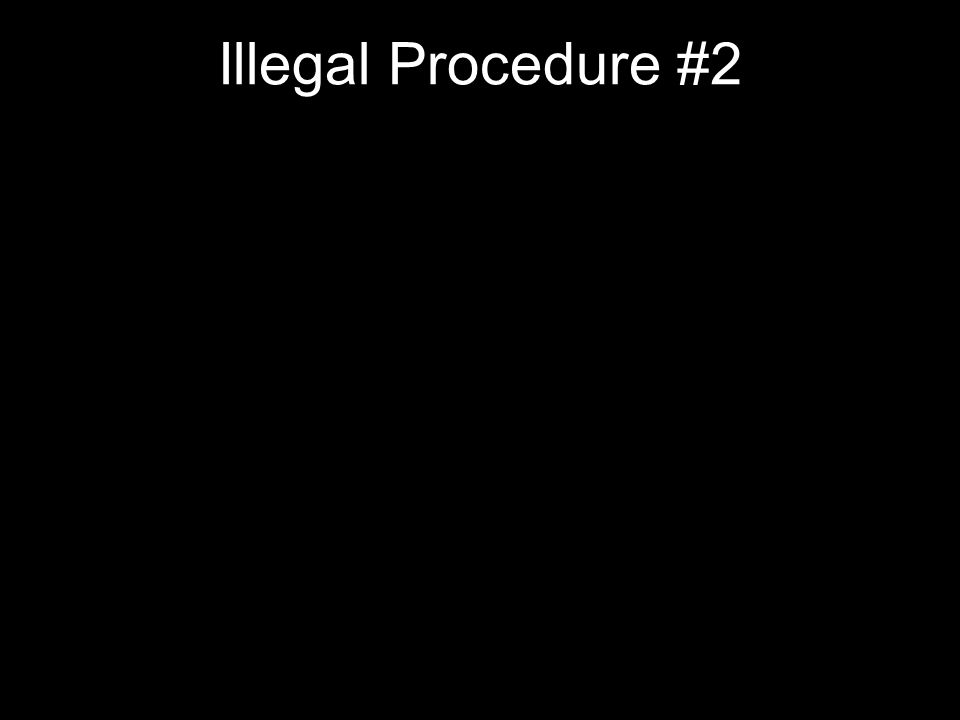 Illegal Procedure #2
