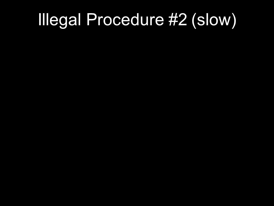 Illegal Procedure #2 (slow)