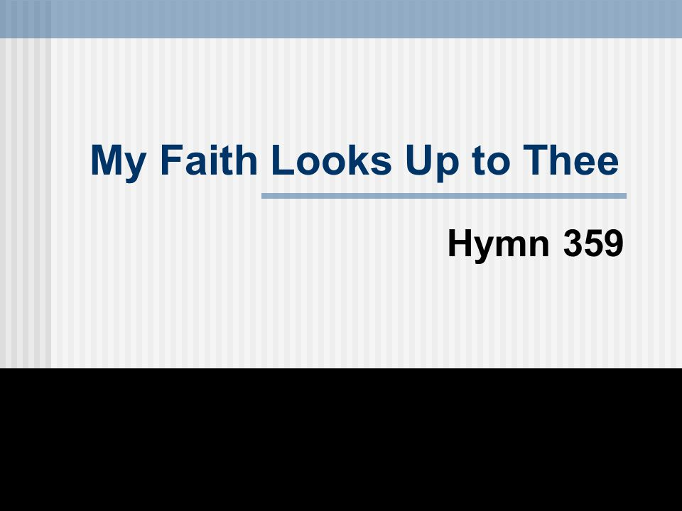 My Faith Looks Up to Thee Hymn 359