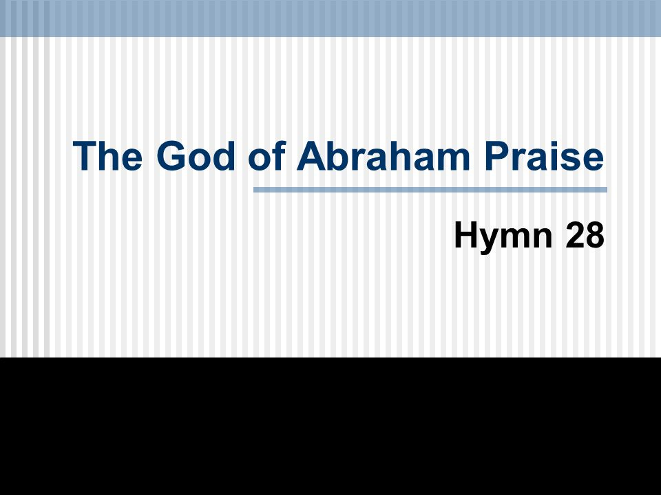 The God of Abraham Praise Hymn 28