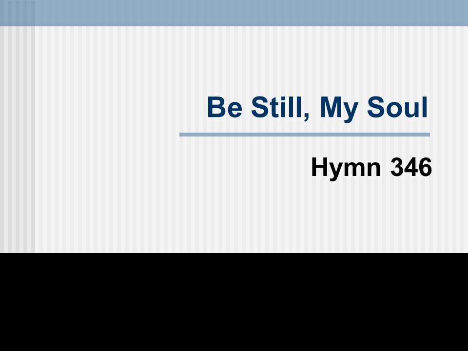 Be Still, My Soul Hymn 346