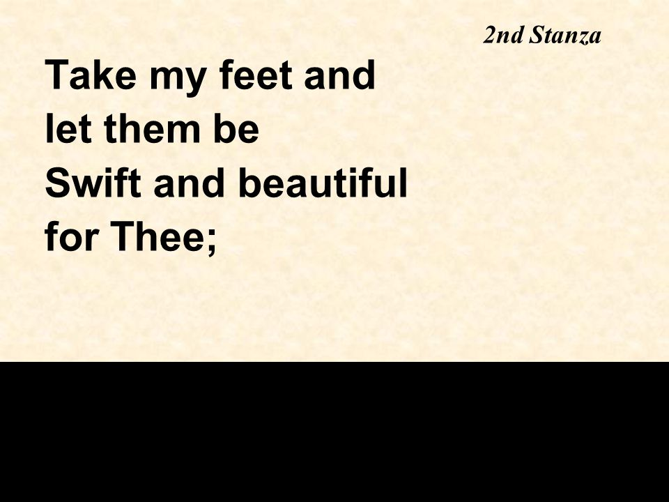 Take my feet and let them be Swift and beautiful for Thee; 2nd Stanza