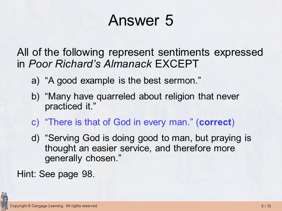 5   15 Copyright © Cengage Learning. All rights reserved. Answer 5 All of the following represent sentiments expressed in Poor Richard's Almanack EXCE