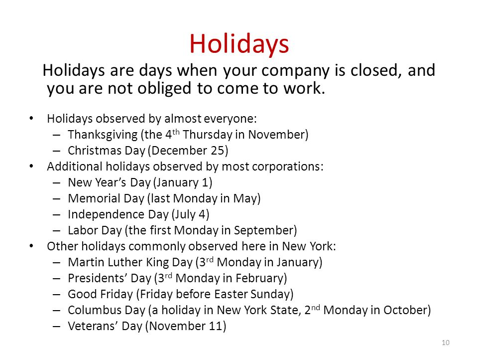 Holidays Holidays are days when your company is closed, and you are not obliged to come to work.