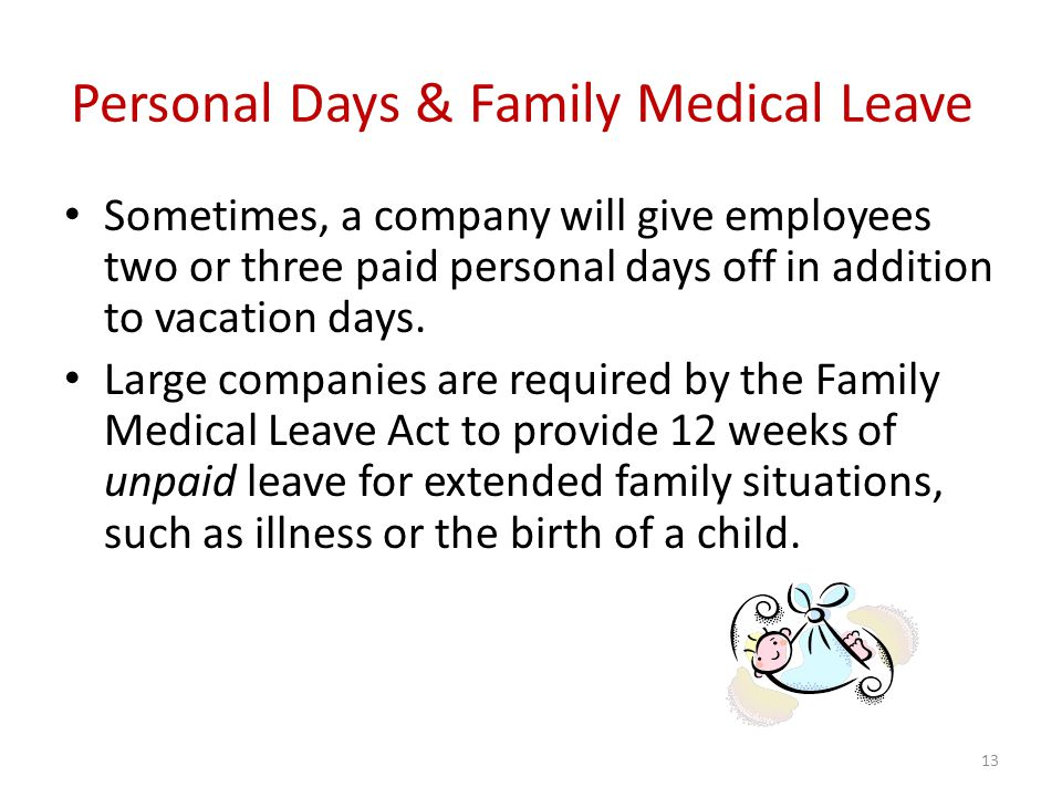 Personal Days & Family Medical Leave Sometimes, a company will give employees two or three paid personal days off in addition to vacation days.