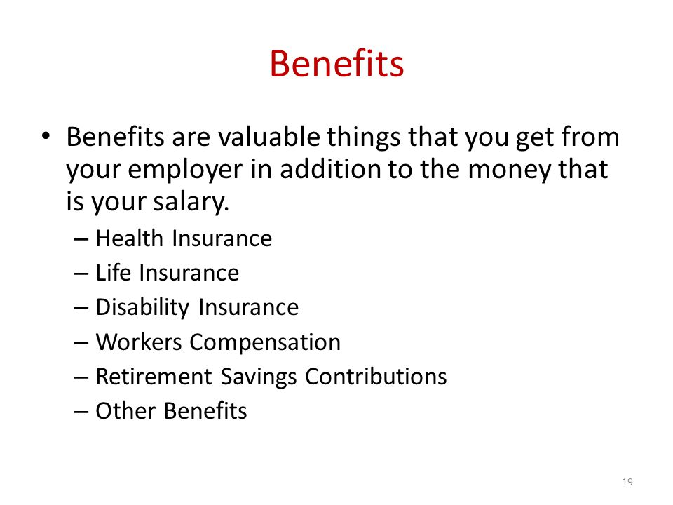Benefits Benefits are valuable things that you get from your employer in addition to the money that is your salary.