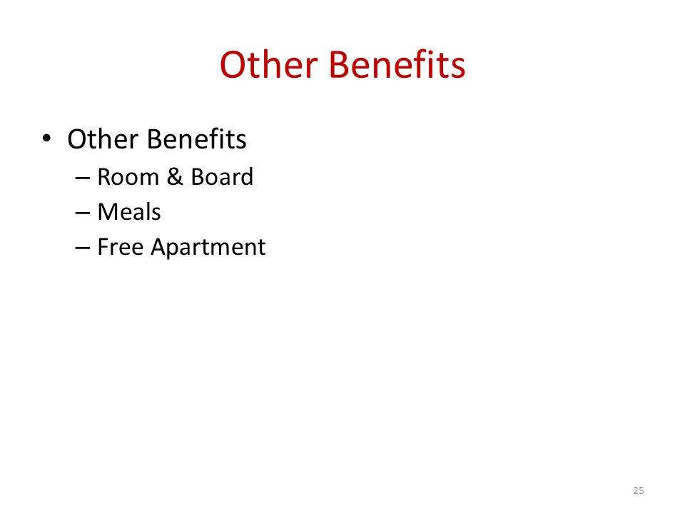 Other Benefits – Room & Board – Meals – Free Apartment 25