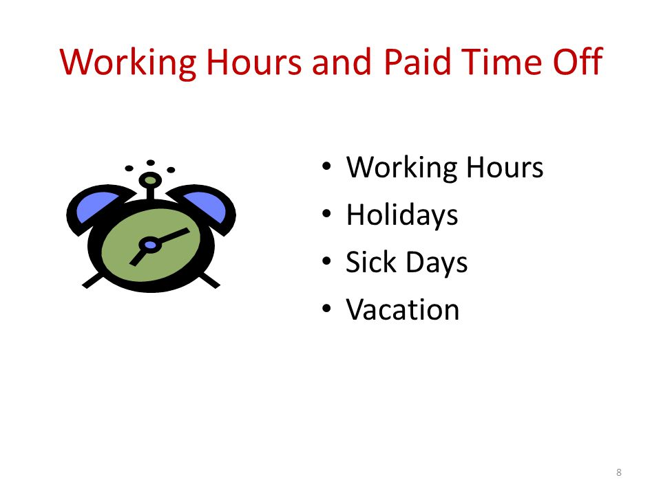 Working Hours and Paid Time Off Working Hours Holidays Sick Days Vacation 8