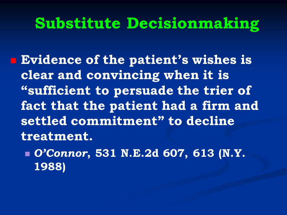 Substitute Decisionmaking Evidence of the patient's wishes is clear and convincing when it is sufficient to persuade the trier of fact that the patient had a firm and settled commitment to decline treatment.