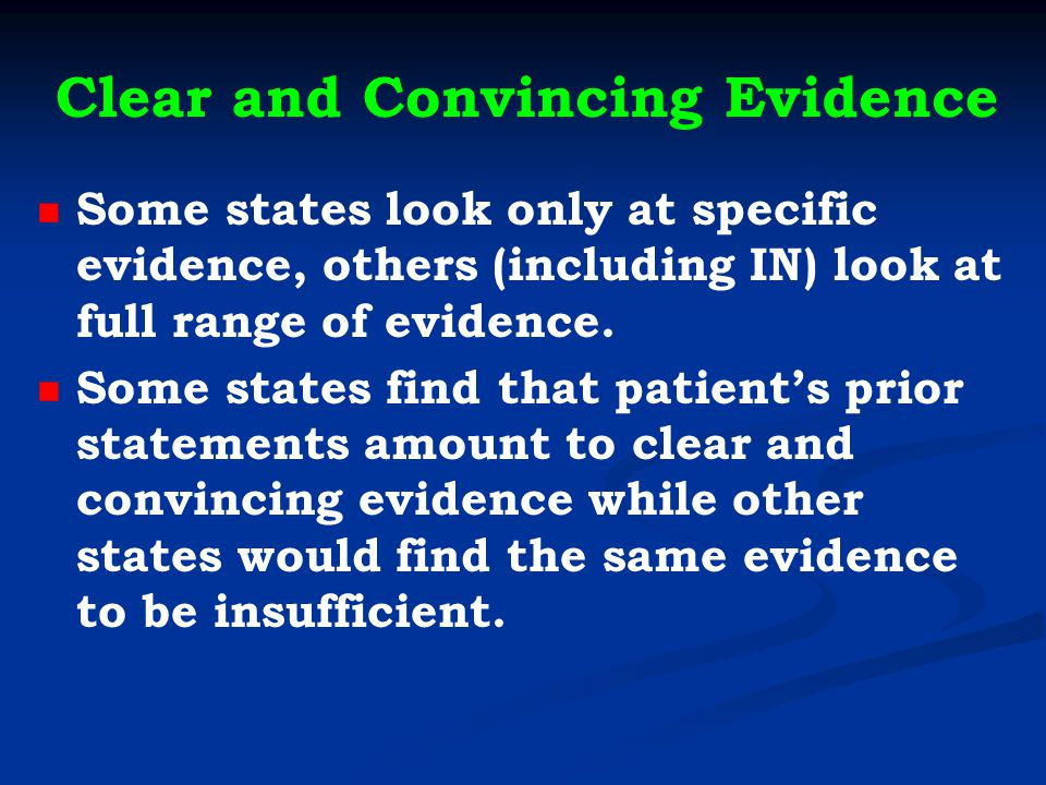 Clear and Convincing Evidence Some states look only at specific evidence, others (including IN) look at full range of evidence.
