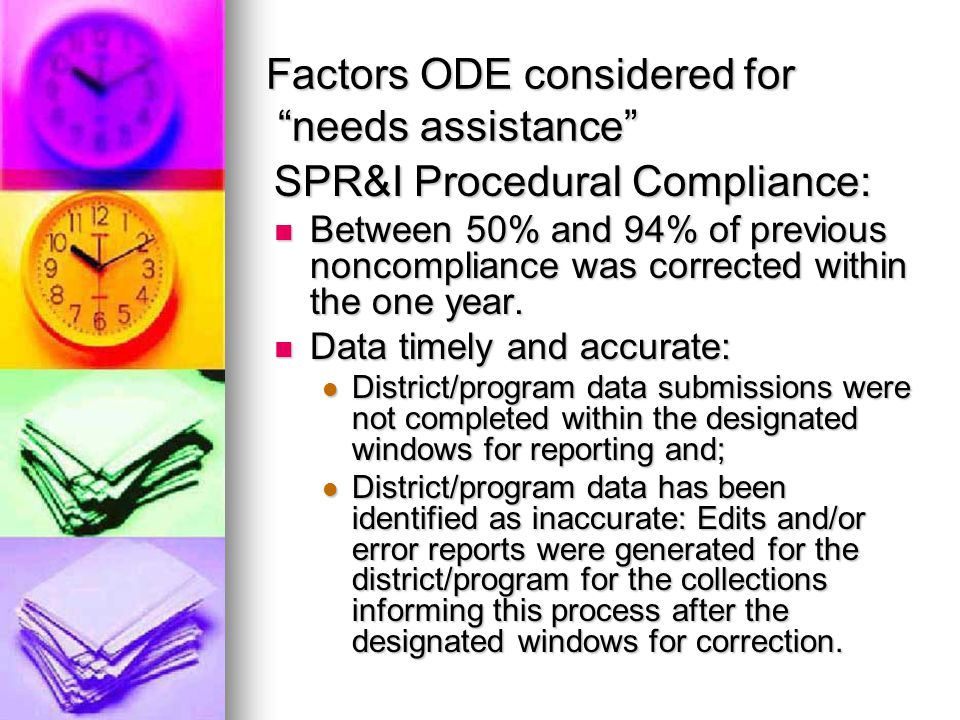 Factors ODE considered for needs assistance SPR&I Procedural Compliance: Between 50% and 94% of previous noncompliance was corrected within the one year.