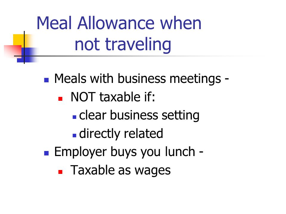 Meal Money while Traveling on business: Meals away from home that are paid for, reimbursed or given an allowance: Overnight Accountable Plan - Not taxable Not Overnight Taxable as wages Revenue Ruling 75-432 & 75-170 IRC 162(a)(2)
