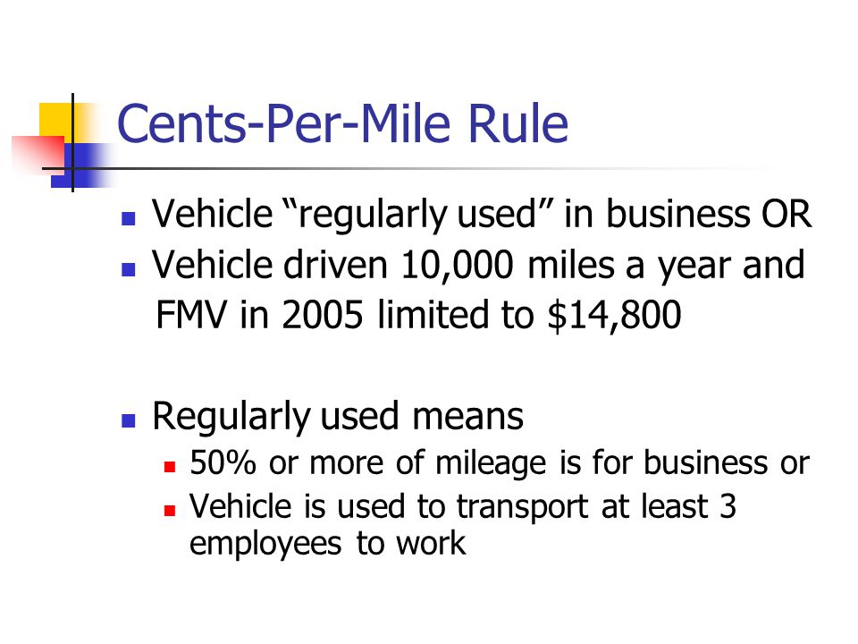 Automobile Valuation Rules Cents-Per-Mile Rule Treasury Regulations 1.61-21(d) Commuting Rule Treasury Regulations 1.61-21(e ) Automobile Lease Valuation Rule Treasury Regulations 1.61-21(f)
