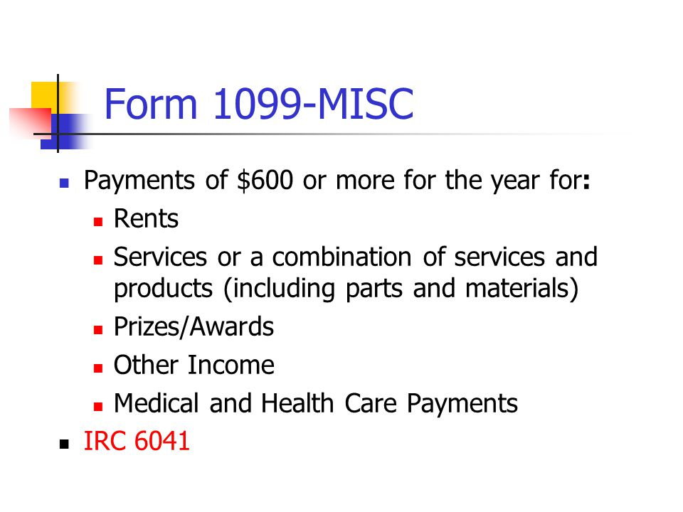 Form 1099 Paid in the course of your trade or business Including payments made by Federal, State and Local Governments Payment of $600 or more to: Individuals Partnerships Estates and Trusts