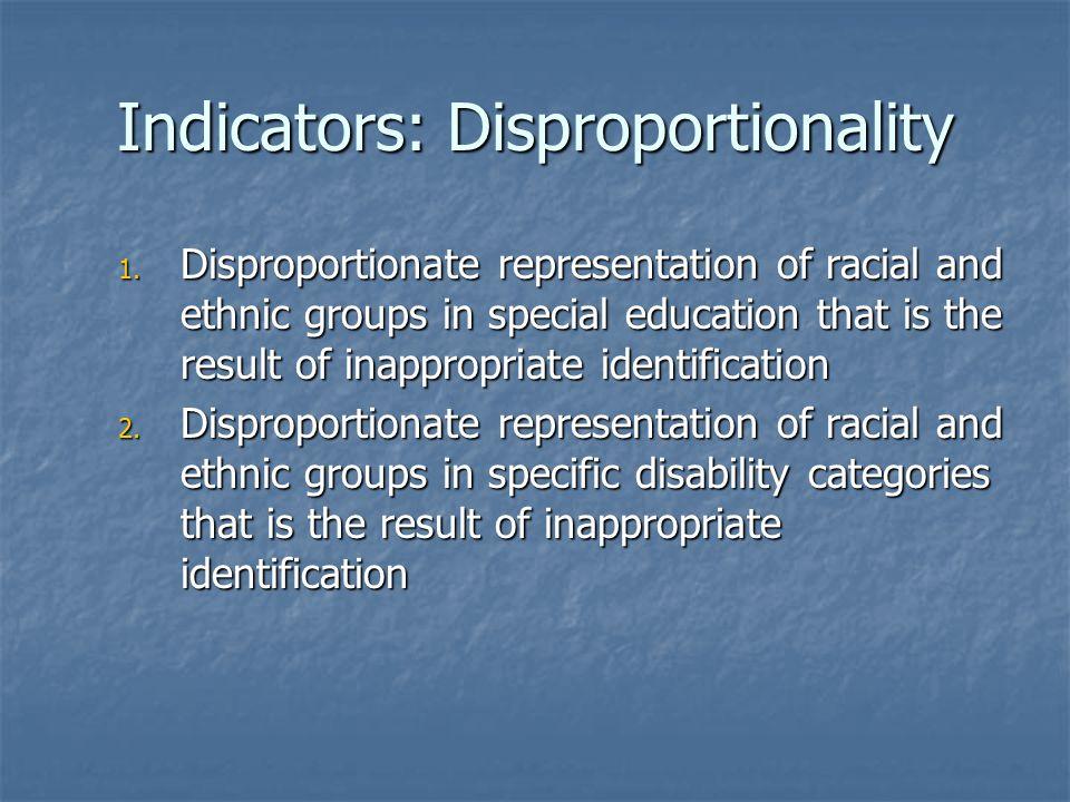 Indicators: Disproportionality 1.