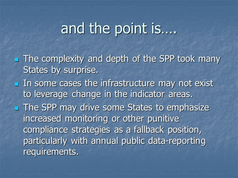 and the point is…. The complexity and depth of the SPP took many States by surprise.