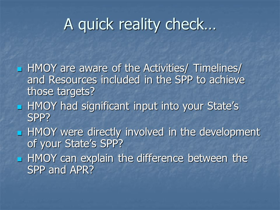 A quick reality check… HMOY are aware of the Activities/ Timelines/ and Resources included in the SPP to achieve those targets.