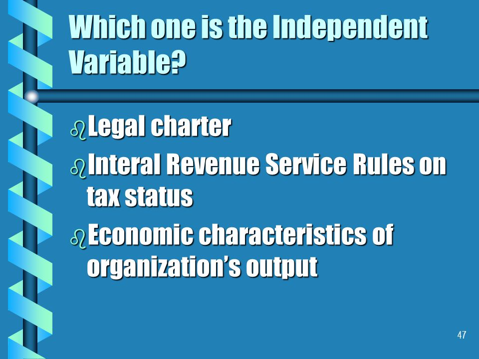47 Which one is the Independent Variable.