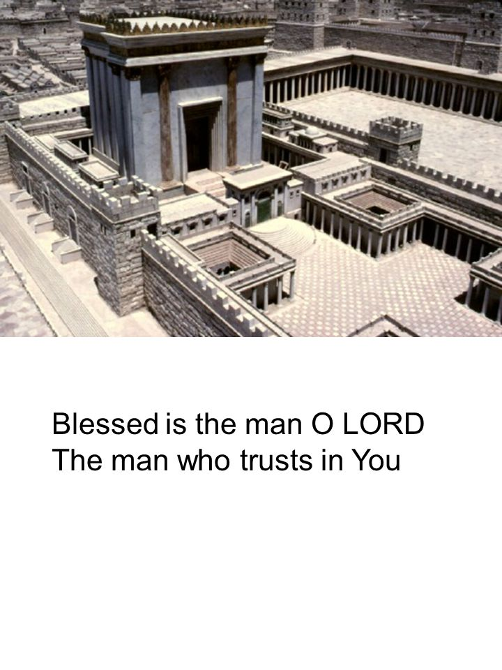 Blessed is the man O LORD The man who trusts in You
