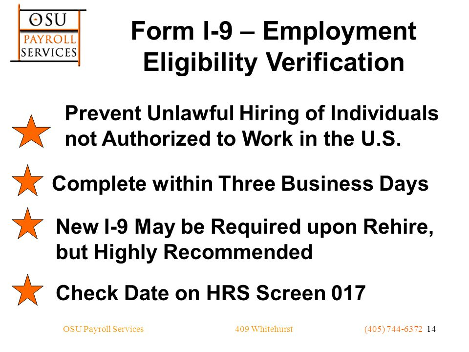 409 WhitehurstOSU Payroll Services(405) 744-6372 14 Form I-9 – Employment Eligibility Verification Prevent Unlawful Hiring of Individuals not Authorized to Work in the U.S.