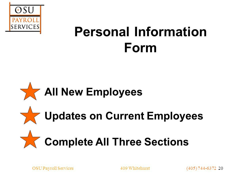 409 WhitehurstOSU Payroll Services(405) 744-6372 20 Personal Information Form All New EmployeesUpdates on Current Employees Complete All Three Sections