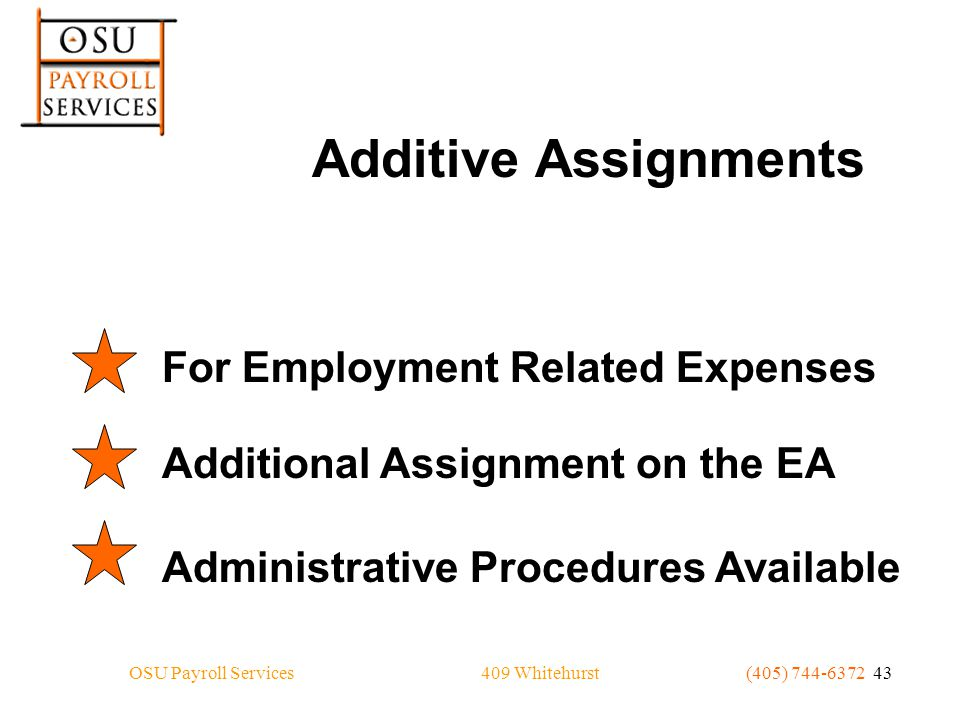 409 WhitehurstOSU Payroll Services(405) 744-6372 43 Additive Assignments For Employment Related ExpensesAdditional Assignment on the EA Administrative Procedures Available