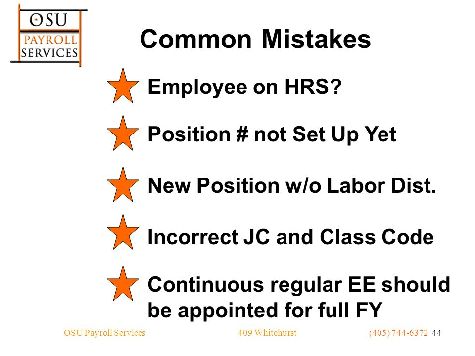 409 WhitehurstOSU Payroll Services(405) 744-6372 44 Common Mistakes Employee on HRS?Position # not Set Up YetNew Position w/o Labor Dist.