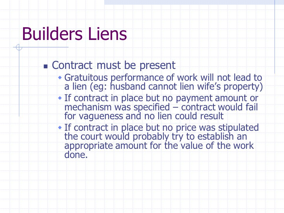 Builders Liens  Improvement Anything constructed, build, erected, placed, dug, drilled or intended to be… on or in land, except a thing that is neither affixed to or becomes part of the land
