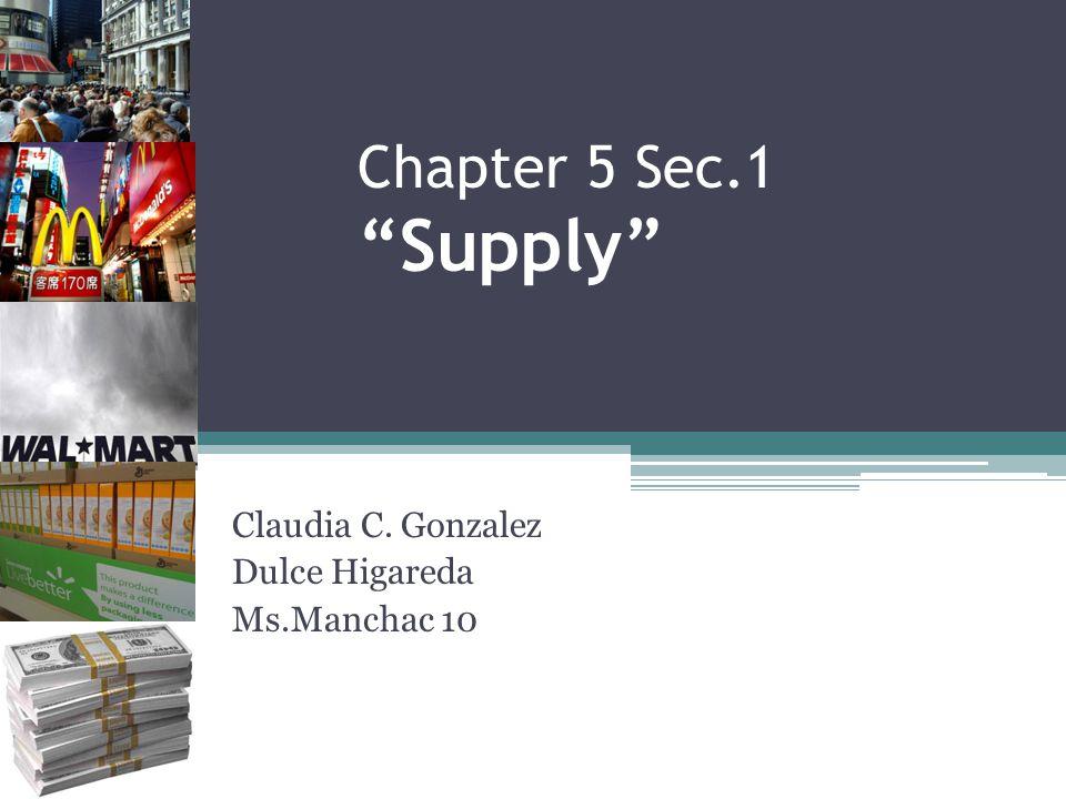 Chapter 5 Sec.1 Supply Claudia C. Gonzalez Dulce Higareda Ms.Manchac 10