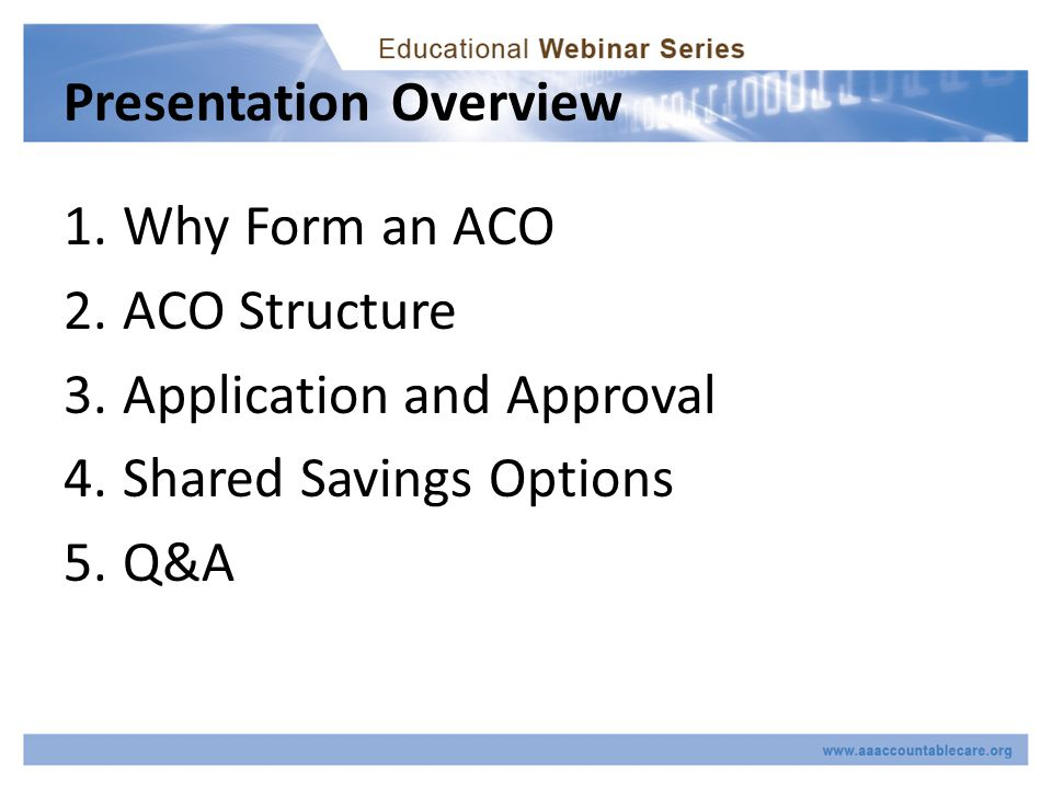 Why form an ACO Section Overview 1.History of innovation of delivery models 2.Newest innovation – accountability of providers 3.Why not form an ACO 4.Why form an ACO