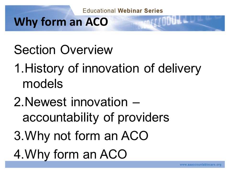 History of innovation of delivery models – Objectives Provide access Reasonable cost Coordinated care Preventative care Align incentives of providers and patients Patient freedom of choice Patient empowerment as educated consumers
