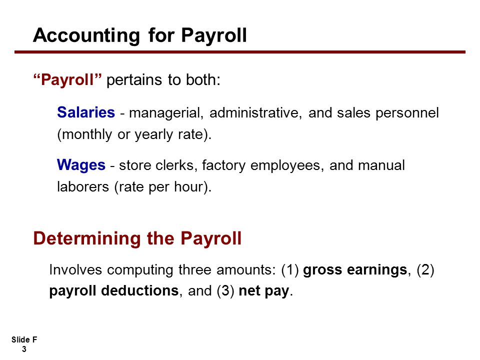 "Slide F 3 ""Payroll"" pertains to both: Salaries - managerial, administrative, and sales personnel (monthly or yearly rate). Wages - store clerks, facto"