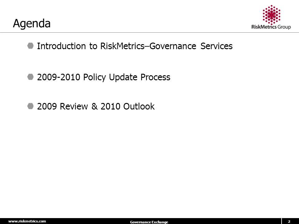 www.riskmetrics.com 2 Governance Exchange Agenda Introduction to RiskMetrics–Governance Services 2009-2010 Policy Update Process 2009 Review & 2010 Outlook