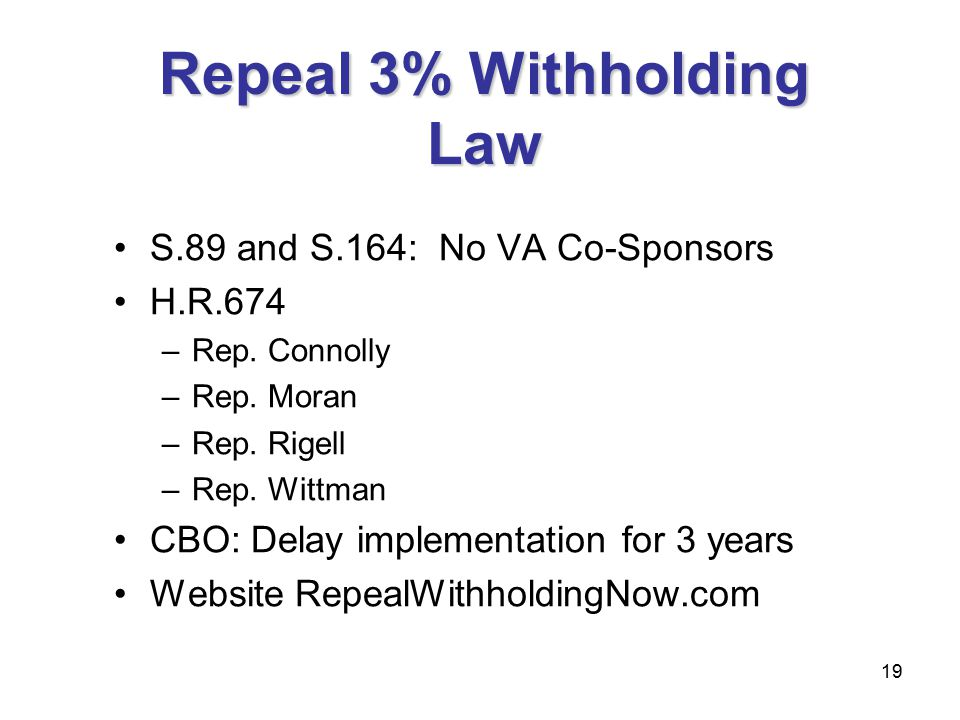 19 Repeal 3% Withholding Law S.89 and S.164: No VA Co-Sponsors H.R.674 –Rep.