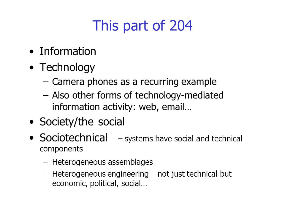 This part of 204 Information Technology –Camera phones as a recurring example –Also other forms of technology-mediated information activity: web, emai