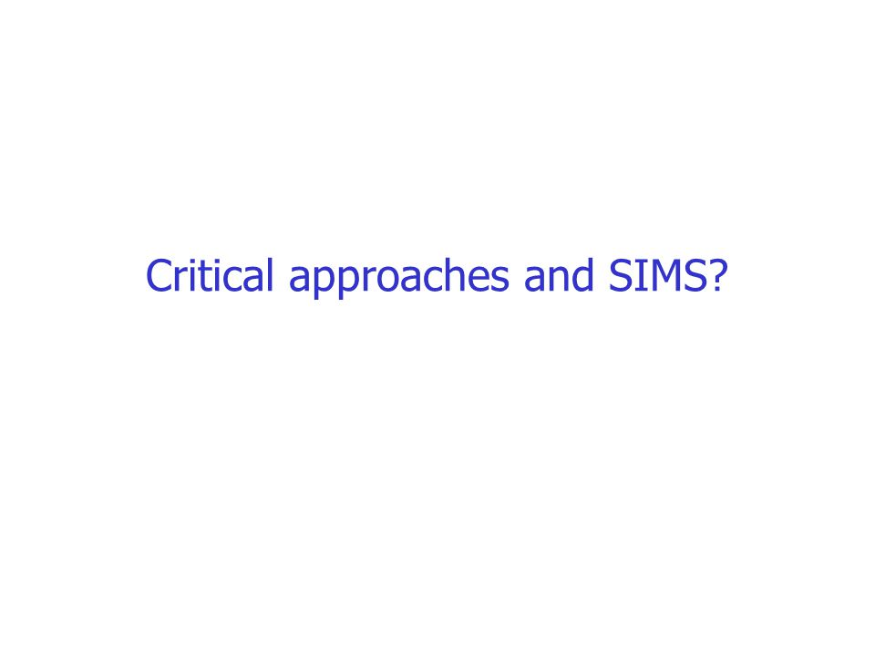 Critical approaches and SIMS?