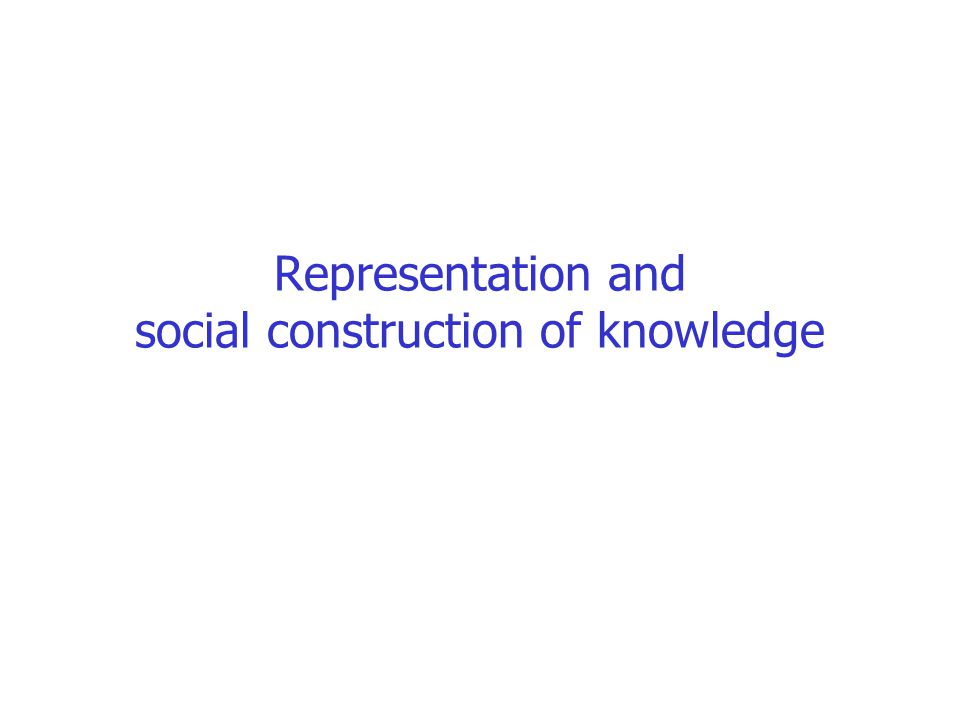 Representation and social construction of knowledge
