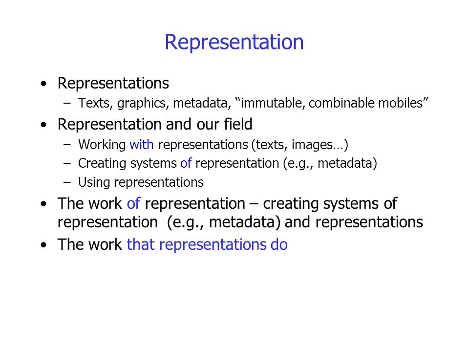 """Representation Representations –Texts, graphics, metadata, """"immutable, combinable mobiles"""" Representation and our field –Working with representations"""