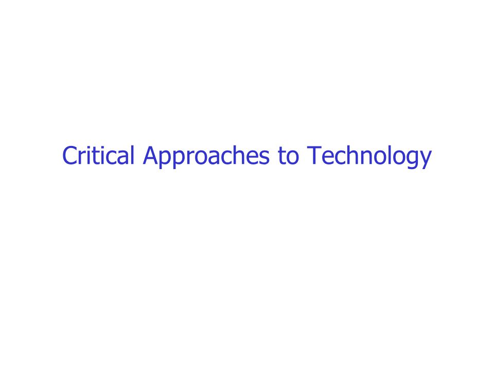Critical Approaches to Technology