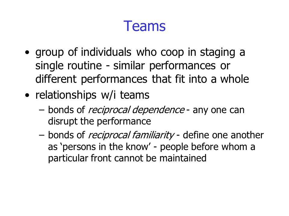 Teams group of individuals who coop in staging a single routine - similar performances or different performances that fit into a whole relationships w