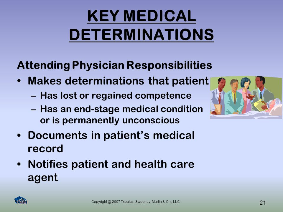Copyright @ 2007 Tsoules, Sweeney, Martin & Orr, LLC 21 KEY MEDICAL DETERMINATIONS Attending Physician Responsibilities Makes determinations that pati