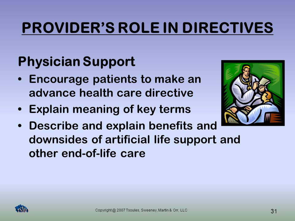 Copyright @ 2007 Tsoules, Sweeney, Martin & Orr, LLC 31 PROVIDER'S ROLE IN DIRECTIVES Physician Support Encourage patients to make an advance health c