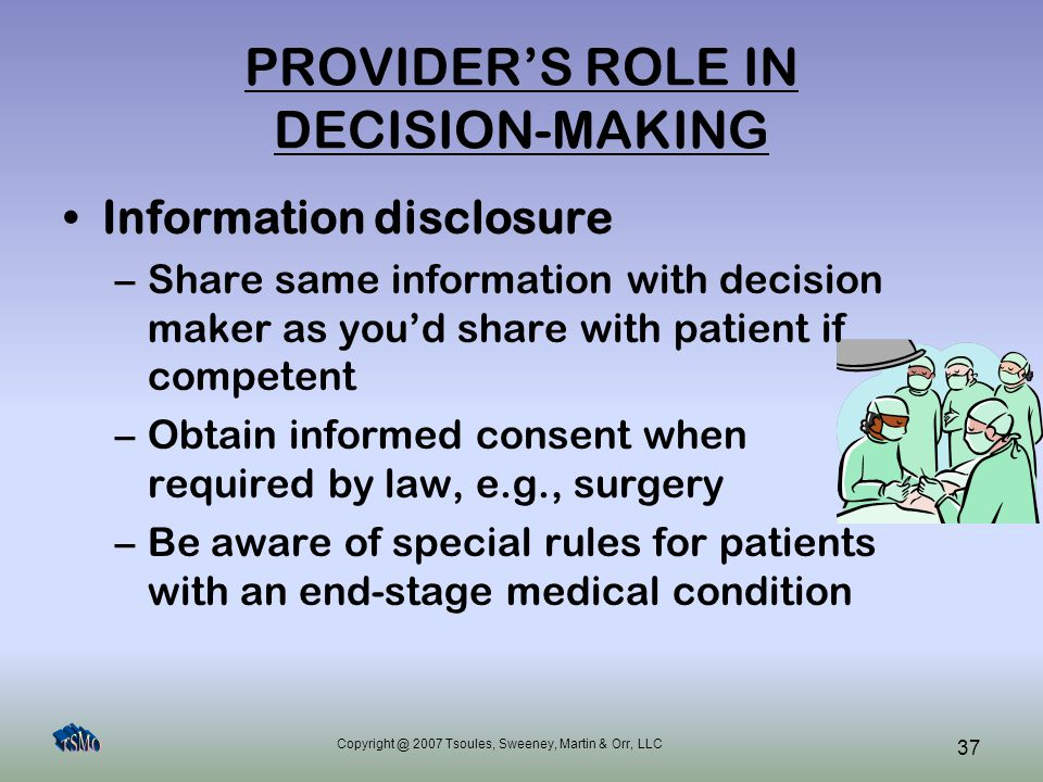 Copyright @ 2007 Tsoules, Sweeney, Martin & Orr, LLC 37 PROVIDER'S ROLE IN DECISION-MAKING Information disclosure –Share same information with decisio