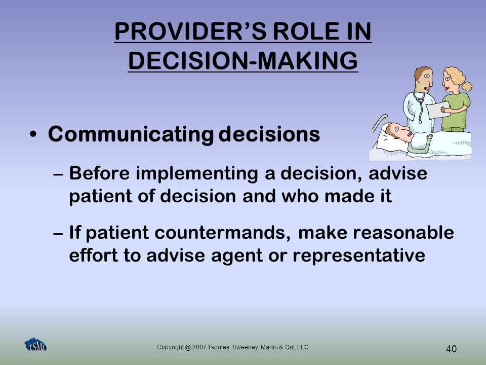 Copyright @ 2007 Tsoules, Sweeney, Martin & Orr, LLC 40 PROVIDER'S ROLE IN DECISION-MAKING Communicating decisions –Before implementing a decision, ad