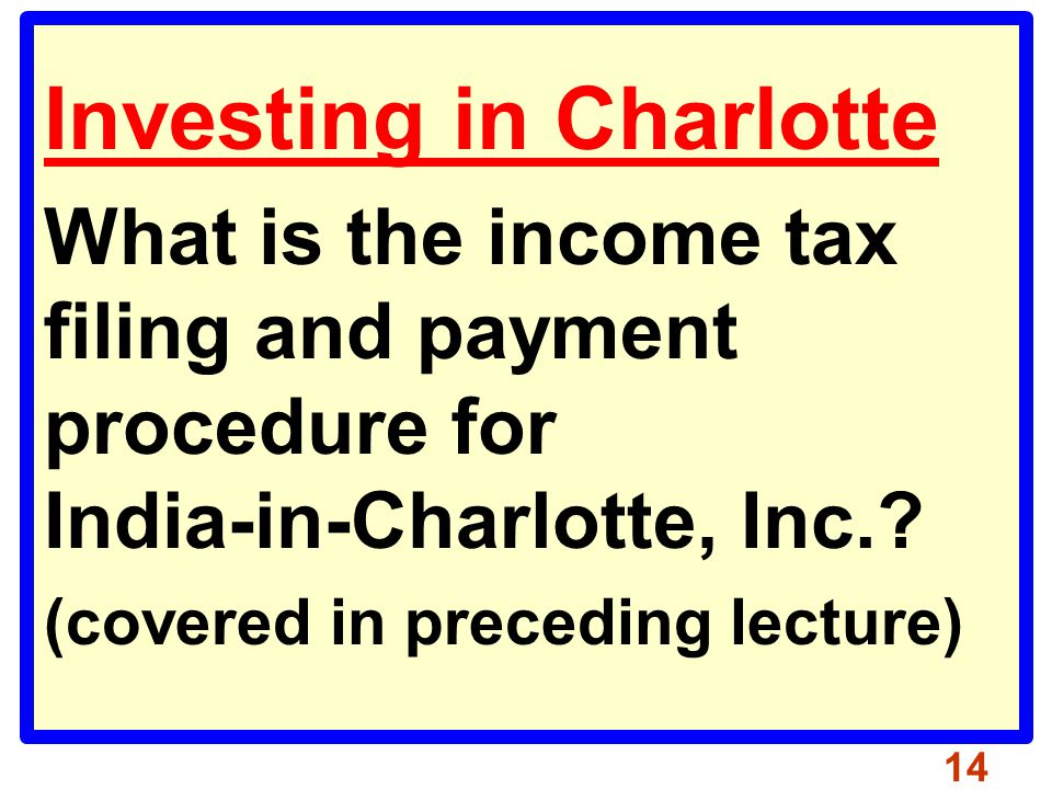 Investing in Charlotte What is the income tax filing and payment procedure for India-in-Charlotte, Inc..