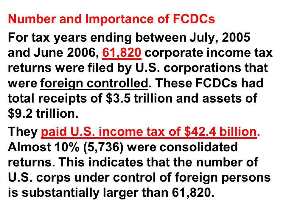 Number and Importance of FCDCs For tax years ending between July, 2005 and June 2006, 61,820 corporate income tax returns were filed by U.S.